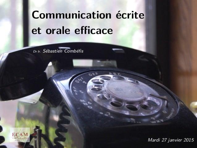 Communication écrite et orale efficace Dr Ir. Sébastien Combéfis Mardi 27 janvier 2015