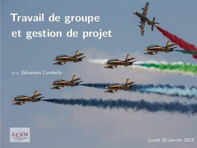 Travail de groupe et gestion de projet Dr Ir. Sébastien Combéfis Lundi 26 janvier 2015