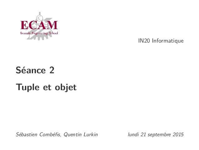 IN20 Informatique Séance 2 Tuple et objet Sébastien Combéfis, Quentin Lurkin lundi 21 septembre 2015