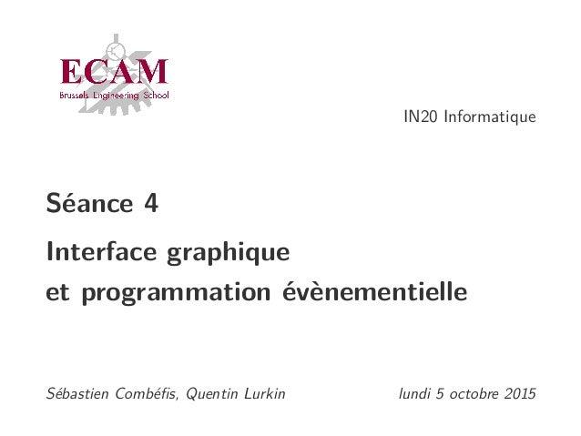 IN20 Informatique Séance 4 Interface graphique et programmation évènementielle Sébastien Combéfis, Quentin Lurkin lundi 5 o...