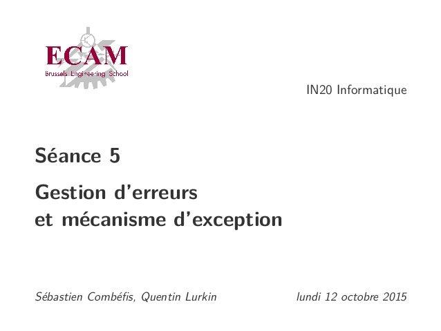 IN20 Informatique Séance 5 Gestion d'erreurs et mécanisme d'exception Sébastien Combéfis, Quentin Lurkin lundi 12 octobre 2...
