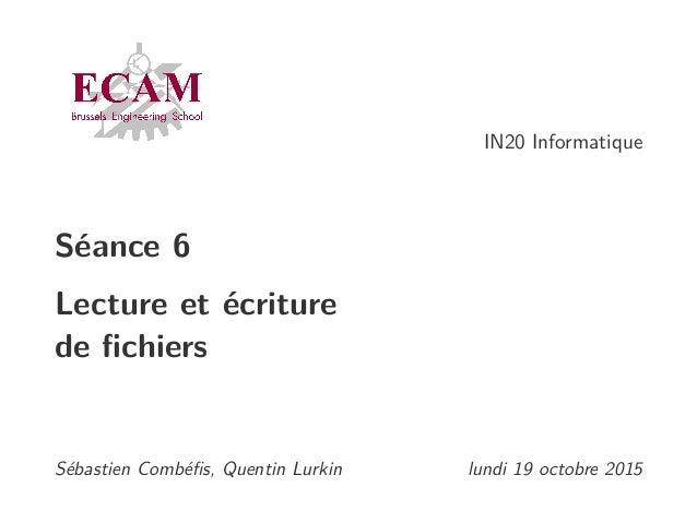 IN20 Informatique Séance 6 Lecture et écriture de fichiers Sébastien Combéfis, Quentin Lurkin lundi 19 octobre 2015