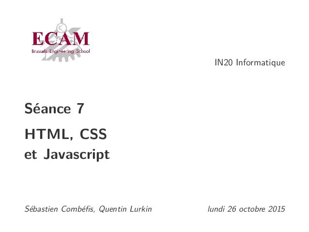 IN20 Informatique Séance 7 HTML, CSS et Javascript Sébastien Combéfis, Quentin Lurkin lundi 26 octobre 2015