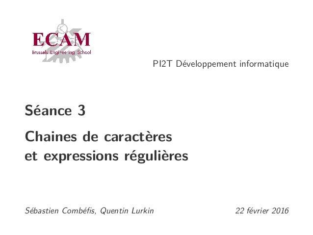 PI2T Développement informatique Séance 3 Chaines de caractères et expressions régulières Sébastien Combéfis, Quentin Lurkin...