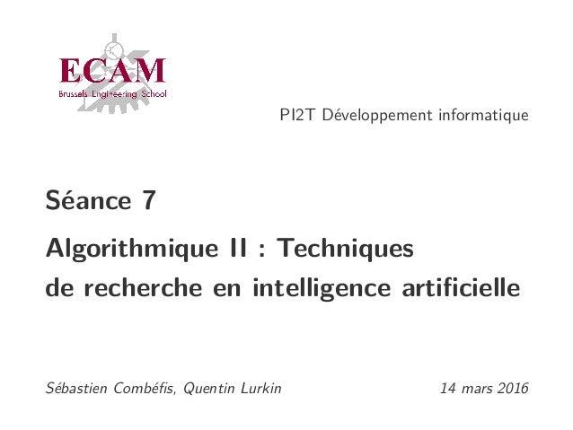 PI2T Développement informatique Séance 7 Algorithmique II : Techniques de recherche en intelligence artificielle Sébastien ...