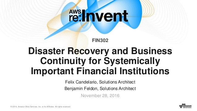 © 2016, Amazon Web Services, Inc. or its Affiliates. All rights reserved. November 28, 2016 Disaster Recovery and Business...