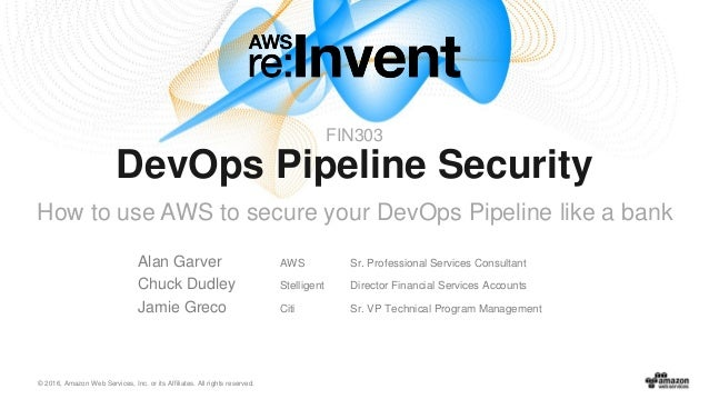 © 2016, Amazon Web Services, Inc. or its Affiliates. All rights reserved. DevOps Pipeline Security How to use AWS to secur...