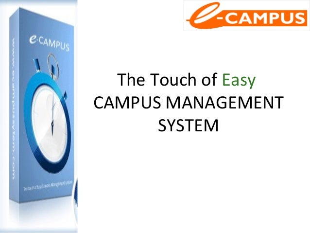 The Touch of Easy CAMPUS MANAGEMENT SYSTEM
