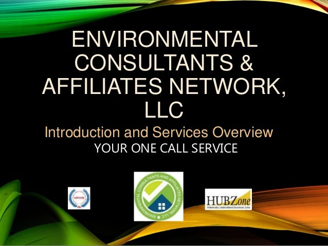 ENVIRONMENTAL CONSULTANTS & AFFILIATES NETWORK, LLC Introduction and Services Overview YOUR ONE CALL SERVICE
