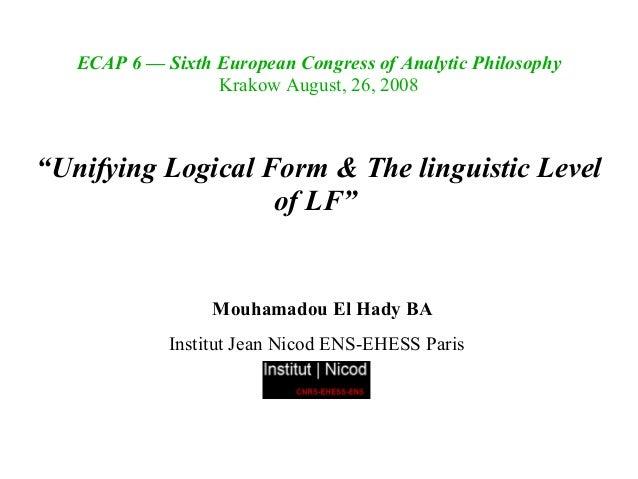 "ECAP 6 — Sixth European Congress of Analytic Philosophy                  Krakow August, 26, 2008""Unifying Logical Form & T..."