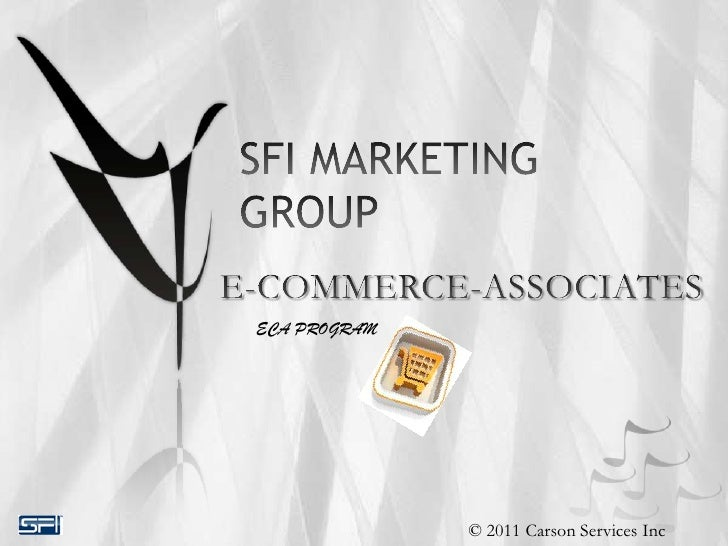 SFI MARKETING GROUP<br />E-COMMERCE-ASSOCIATES <br />ECA PROGRAM<br />© 2011 Carson Services Inc<br />