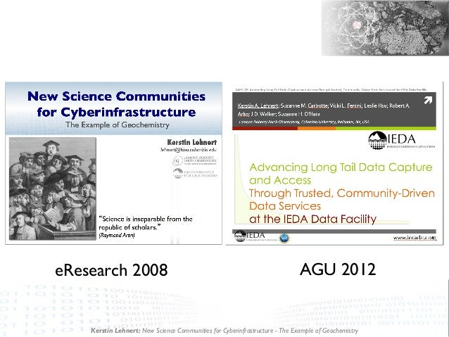 Kerstin Lehnert: New Science Communities for Cyberinfrastructure - The Example of Geochemistry eResearch 2008 AGU 2012