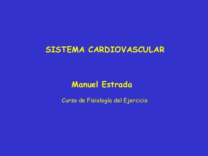 SISTEMA CARDIOVASCULAR Manuel Estrada Curso de Fisiología del Ejercicio