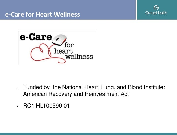 e-Care for Heart Wellness   •   Funded by the National Heart, Lung, and Blood Institute:       American Recovery and Reinv...