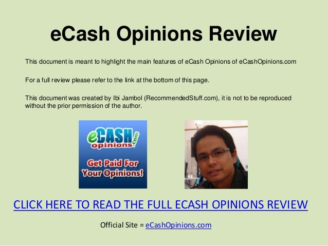 eCash Opinions Review This document is meant to highlight the main features of eCash Opinions of eCashOpinions.com For a f...