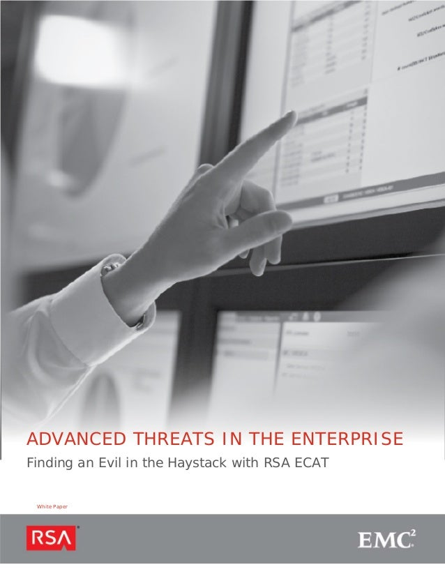 ADVANCED THREATS IN THE ENTERPRISEFinding an Evil in the Haystack with RSA ECAT White Paper