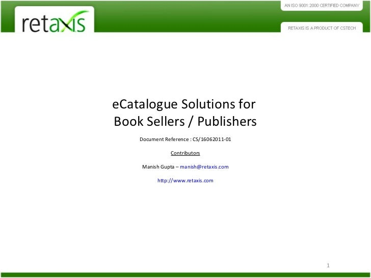 eCatalogue Solutions for  Book Sellers / Publishers Document Reference : CS/16062011-01 Contributors Manish Gupta –  [emai...