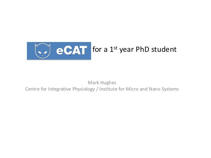 for a 1st year PhD student                              Mark HughesCentre for Integrative Physiology / Institute for Micro...