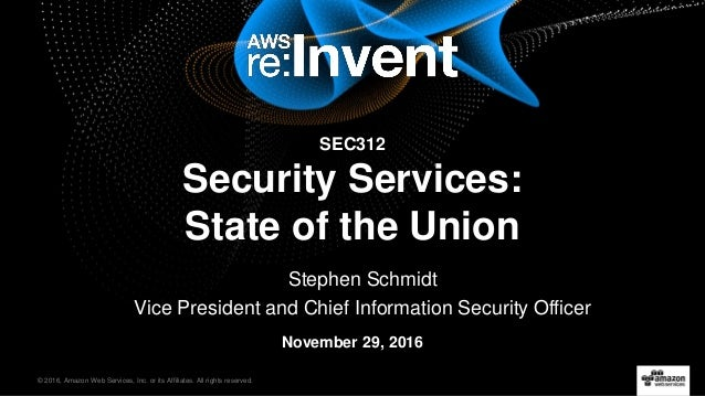 © 2016, Amazon Web Services, Inc. or its Affiliates. All rights reserved. Stephen Schmidt Vice President and Chief Informa...