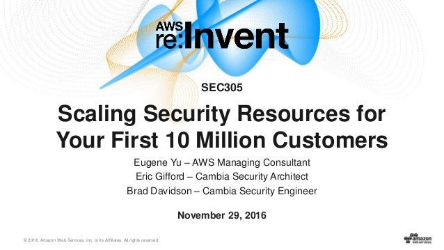 © 2016, Amazon Web Services, Inc. or its Affiliates. All rights reserved. Eugene Yu – AWS Managing Consultant Eric Gifford...