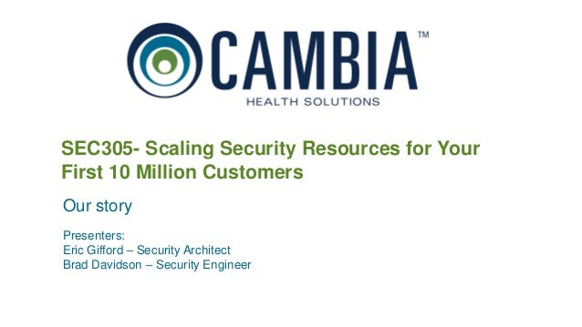 SEC305- Scaling Security Resources for Your First 10 Million Customers Presenters: Eric Gifford – Security Architect Brad ...