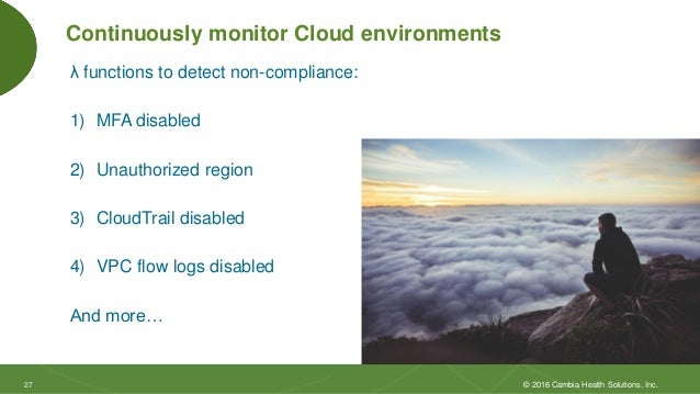 2727 Continuously monitor Cloud environments λ functions to detect non-compliance: 1) MFA disabled 2) Unauthorized region ...