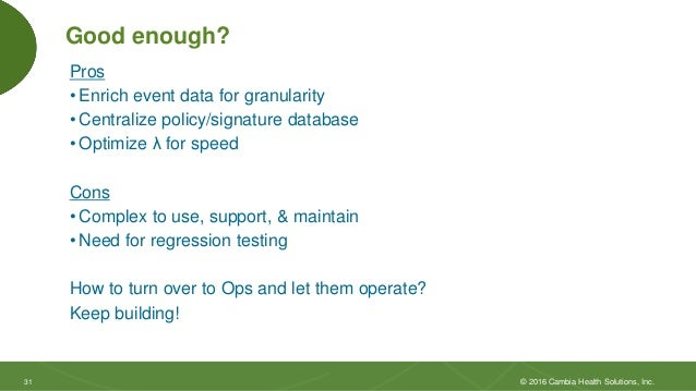 3131 Good enough? Pros • Enrich event data for granularity • Centralize policy/signature database • Optimize λ for speed C...