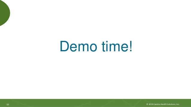 3333 Demo time! © 2016 Cambia Health Solutions, Inc.
