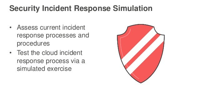 • Assess current incident response processes and procedures • Test the cloud incident response process via a simulated exe...