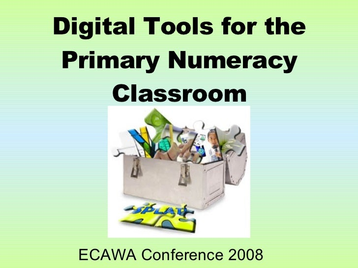ECAWA Conference 2008 Digital Tools for the Primary Numeracy Classroom