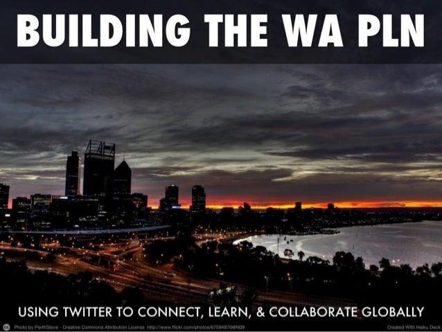 Building the Western Australian Twitter PLN (ECAWA 2013)
