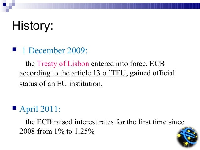 a history of the euro in the european central bank The european central bank (ecb) plays a critical role in europe's economy - the world's second largest the ecb is the central bank for the euro, a currency used.