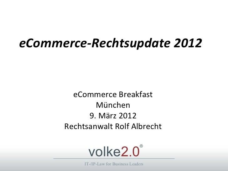 eCommerce-Rechtsupdate 2012        eCommerce Breakfast              München            9. März 2012      Rechtsanwalt Rolf...