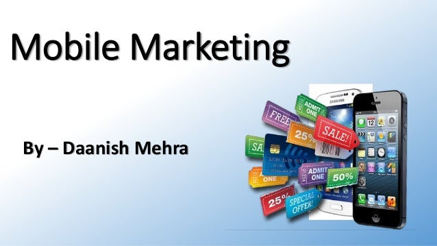 Mobile Marketing By – Daanish Mehra