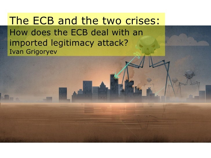 The ECB and the two crises: How does the ECB deal with an imported legitimacy attack? Ivan Grigoryev