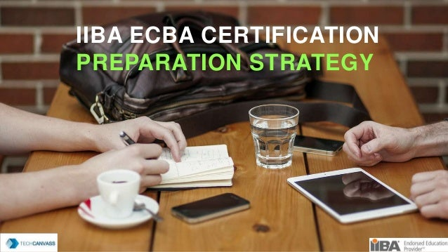 IIBA ECBA CERTIFICATION PREPARATION STRATEGY