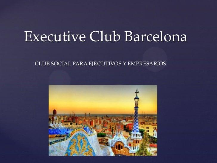 Executive Club Barcelona CLUB SOCIAL PARA EJECUTIVOS Y EMPRESARIOS