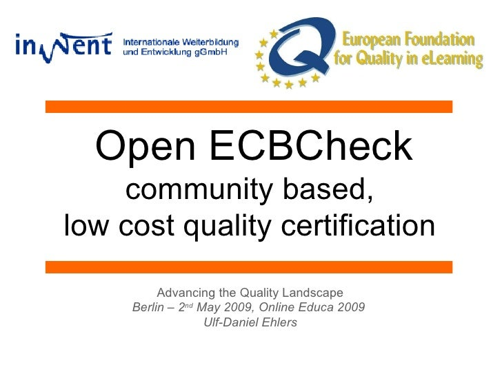 Open ECBCheck community based,  low cost quality certification  Advancing the Quality Landscape Berlin – 2 nd  May 2009, O...