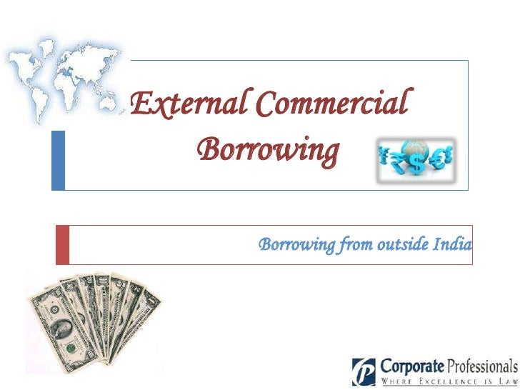 External Commercial    Borrowing        Borrowing from outside India