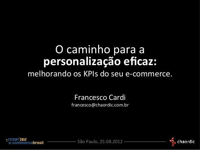 O)caminho)para)a)    personalização-eficaz:-                       -melhorando)os)KPIs)do)seu)e:commerce.)            Franc...