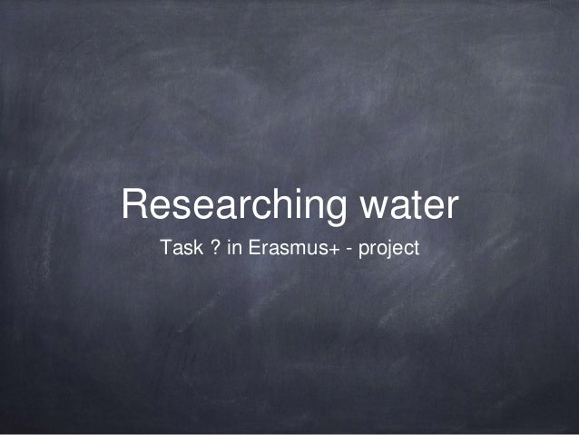 Researching water Task ? in Erasmus+ - project