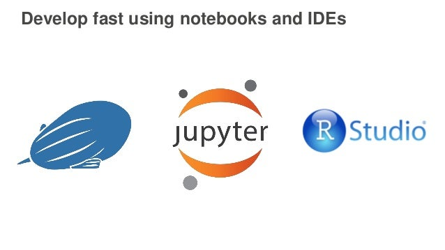 Develop fast using notebooks and IDEs