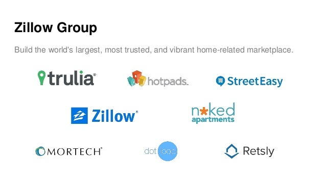 Zillow Group Build the world's largest, most trusted, and vibrant home-related marketplace.