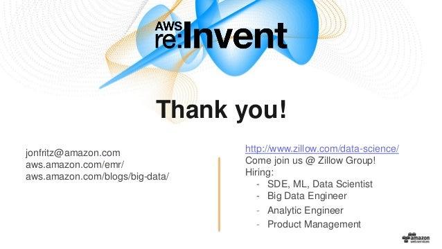 Thank you! jonfritz@amazon.com aws.amazon.com/emr/ aws.amazon.com/blogs/big-data/ http://www.zillow.com/data-science/ Come...