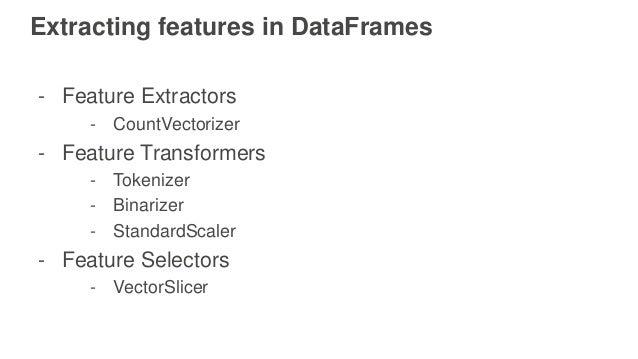 Extracting features in DataFrames - Feature Extractors - CountVectorizer - Feature Transformers - Tokenizer - Binarizer - ...