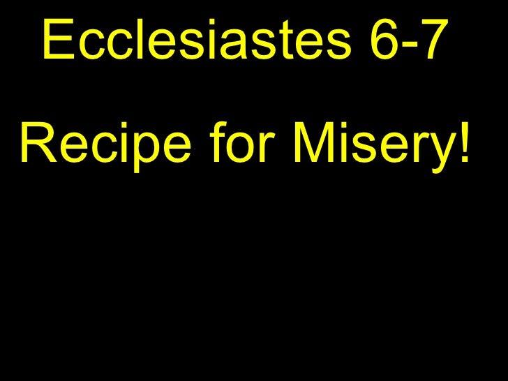 Ecclesiastes 6-7 Recipe for Misery!