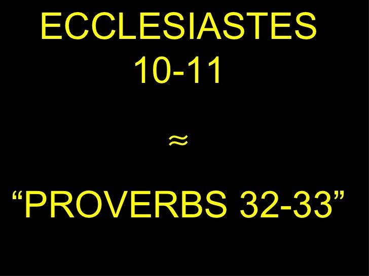 """ECCLESIASTES 10-11  """" PROVERBS 32-33"""""""