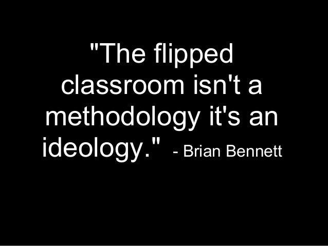 """The flippedclassroom isnt amethodology its anideology."" - Brian Bennett"