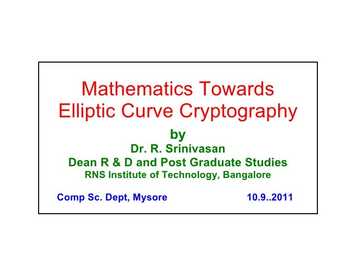 Mathematics Towards Elliptic Curve Cryptography by Dr. R. Srinivasan Dean R & D and Post Graduate Studies RNS Institute of...