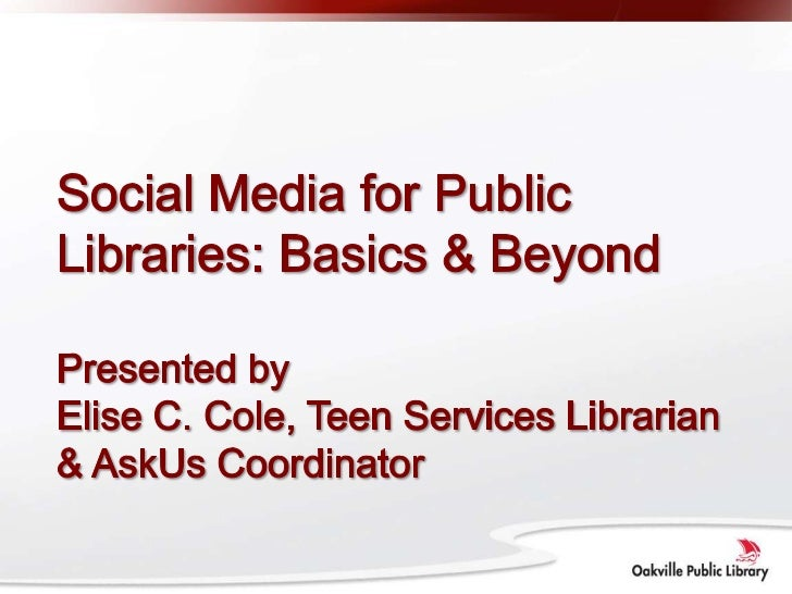 Social Media for Public Libraries: Basics & BeyondPresented byElise C. Cole, Teen Services Librarian & AskUs Coordinator<b...